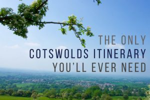 The Only Cotswolds Itinerary You'll Ever Need