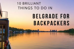 Top 10 Things to Do in Belgrade for Backpackers