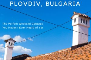 Plovdiv : The Perfect Weekend Getaway You Haven't Even Heard of Yet