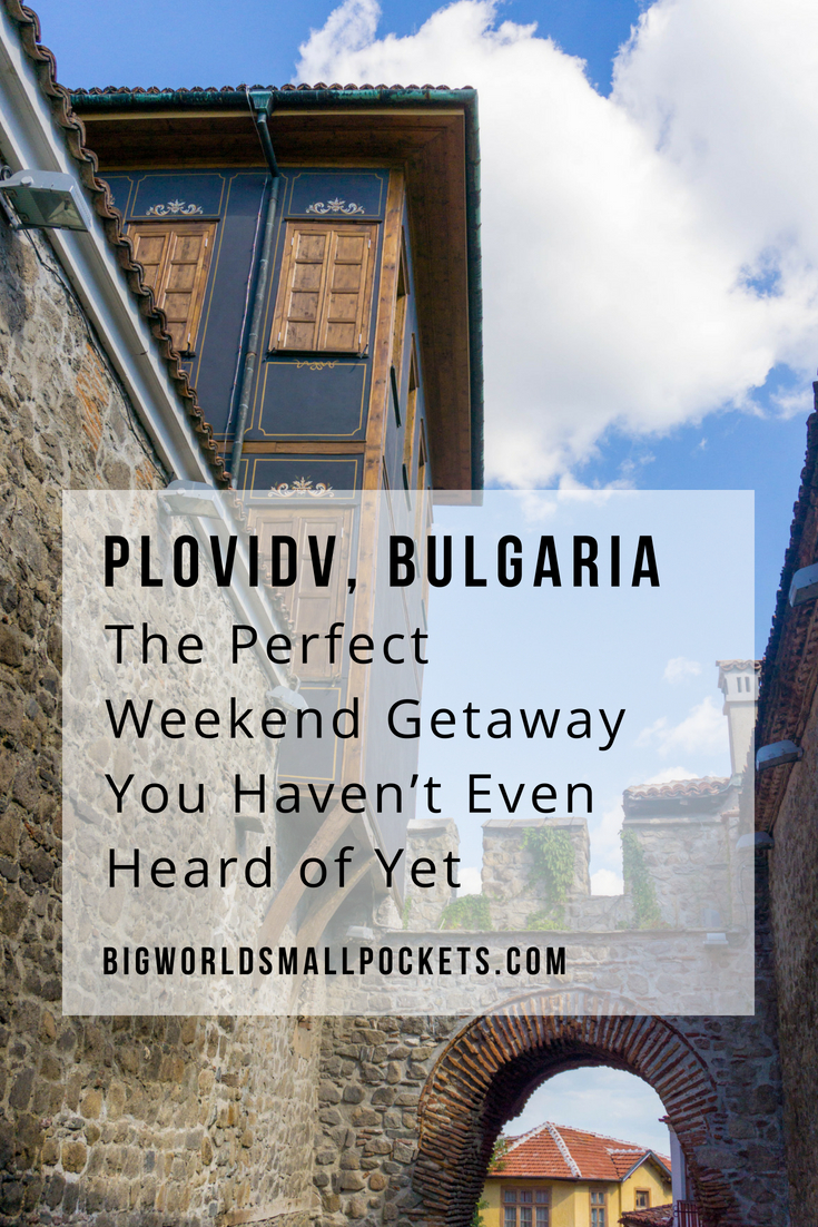 Plovdiv, Bulgaria - The Perfect Weekend Getaway You Haven't Even Heard of Yet {Big World Small Pockets}