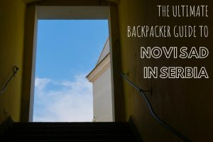 The Ultimate Backpackers Guide to Novi Sad, Serbia