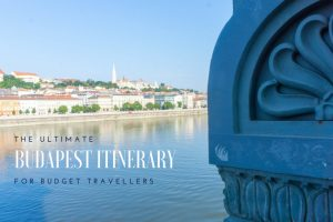 The Ultimate Budapest Itinerary for Budget Travellers