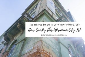 25 Unforgettable Things to do in Lviv That Prove Just How Quirky This Ukrainian City Is!