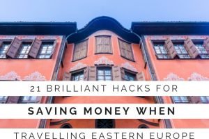 21 Brilliant Hacks to Save Money When Travelling Eastern Europe