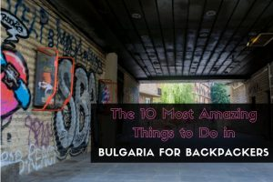 The 10 Most Amazing Things to Do in Bulgaria for Backpackers