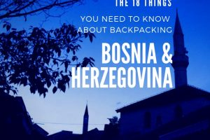 The 18 Things You Need to Know about Backpacking Bosnia Herzegovina