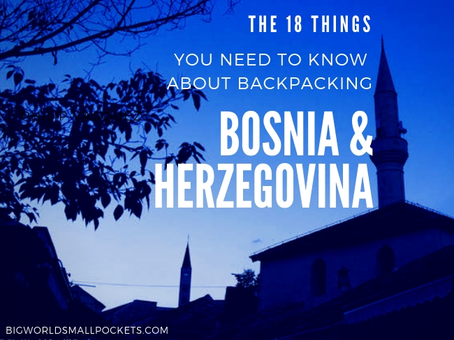 The 18 Things You Need to Know About Backpacking Bosnia & Herzegovina