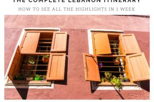 The Complete Lebanon Itinerary : How to See all the Highlights in 1 Week