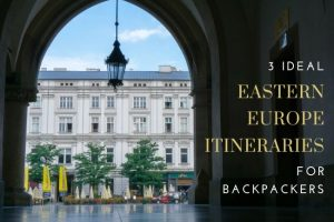 3 Ideal Eastern Europe Itineraries for Backpackers