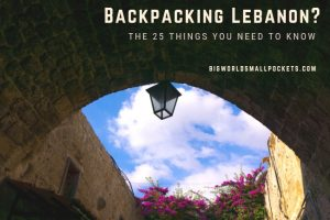 Backpacking Lebanon? The 25 Things You Need to Know