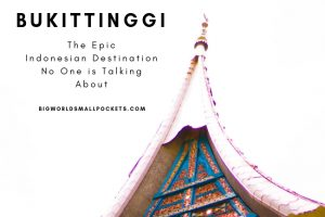 Bukittinggi : The Epic Indonesia Destination No One Talks About