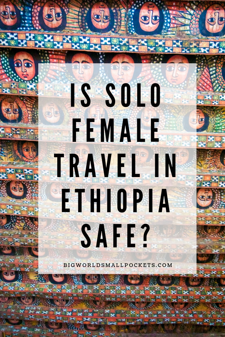 Is Solo Female Travel in Ethiopia Safe? {Big World Small Pockets}