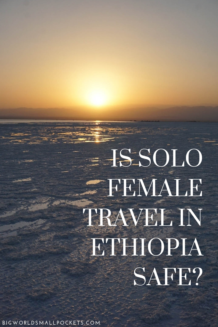 Is it Safe to Travel as a Solo Female in Ethiopia? {Big World Small Pockets}