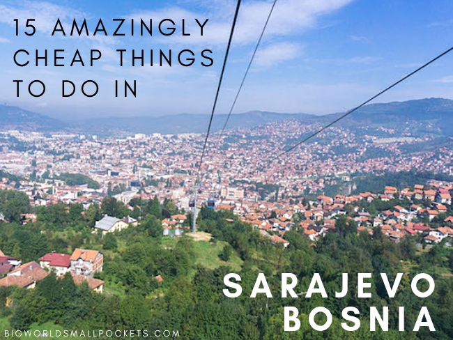 15 Cheap Things To Do In Sarajevo Bosnia Big World Small