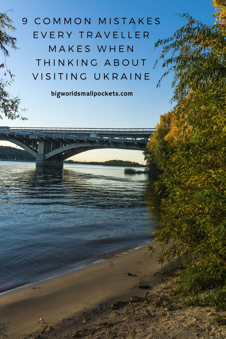 9 Common Mistakes To Avoid When Thinking About Visiting Ukraine {Big World Small Pockets}