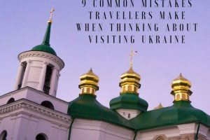 10 Common Mistakes Every Traveller Visiting Ukraine Makes