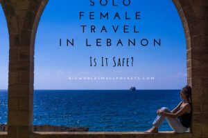 Solo Female Travel in Lebanon – Is It Safe?