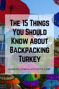 The 15 Things You Should Know About Backpacking Turkey {Big World Small Pockets}