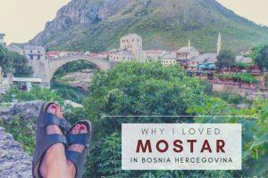 Why I Loved Mostar in Bosnia Hercegovina