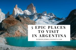 5 Epic Places to Visit in Argentina You Can't Miss