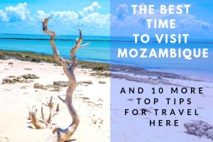 The Best Time to Visit Mozambique & 10 Other Top Travel Tips