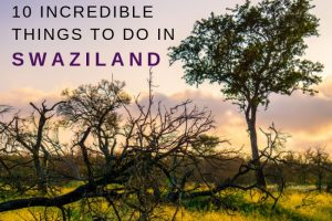 10 Incredible Things to Do in Swaziland / eSwatini