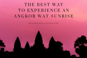 The Best Way To Experience an Angkor Wat Sunrise