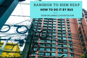 Bangkok to Siem Reap : How to Do it By Bus