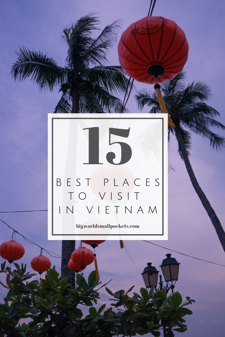 The 15 Best Places to Visit in Vietnam {Big World Small Pockets}
