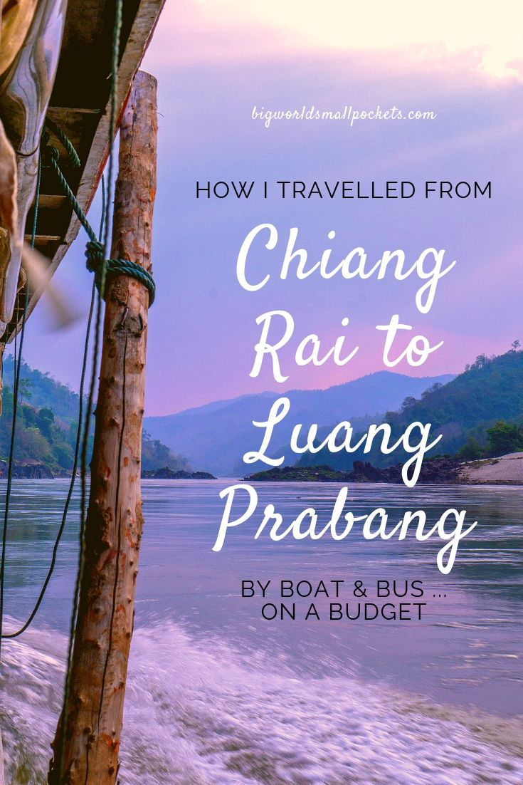 Chiang Rai in Thailand to Luang Prabang in Laos by Boat & Bus {Big World Small Pockets}