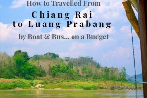 Chiang Rai to Luang Prabang : How to Travel by Boat & Bus