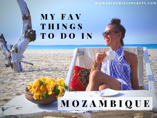 My Fav Things To Do in Mozambique