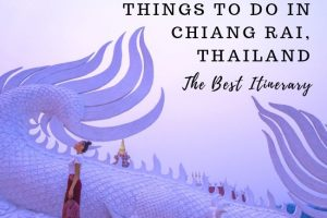 Things to Do in Chiang Rai, Thailand : An Itinerary