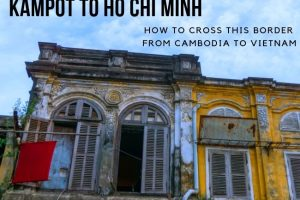Kampot to Ho Chi Minh : How to Cross The Border