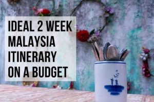 Top Malaysia Itinerary : 2 Weeks on a Budget
