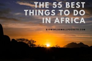The 55 Best Things to Do in Africa