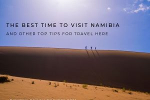 The Best Time to Visit Namibia & Other Top Tips