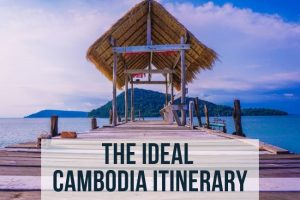 Ideal Cambodia Itinerary : 2 Weeks to See It All!