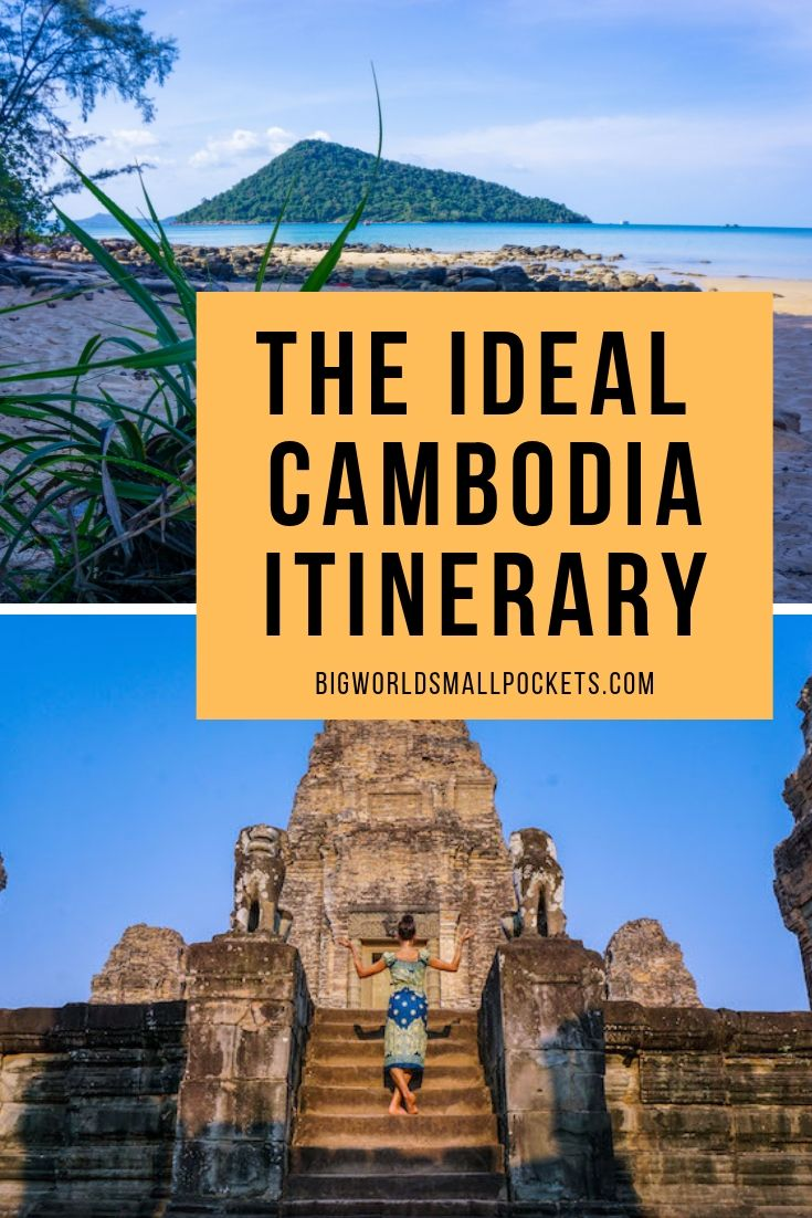 The Ideal Cambodia Travel Itinerary {Big World Small Pockets}