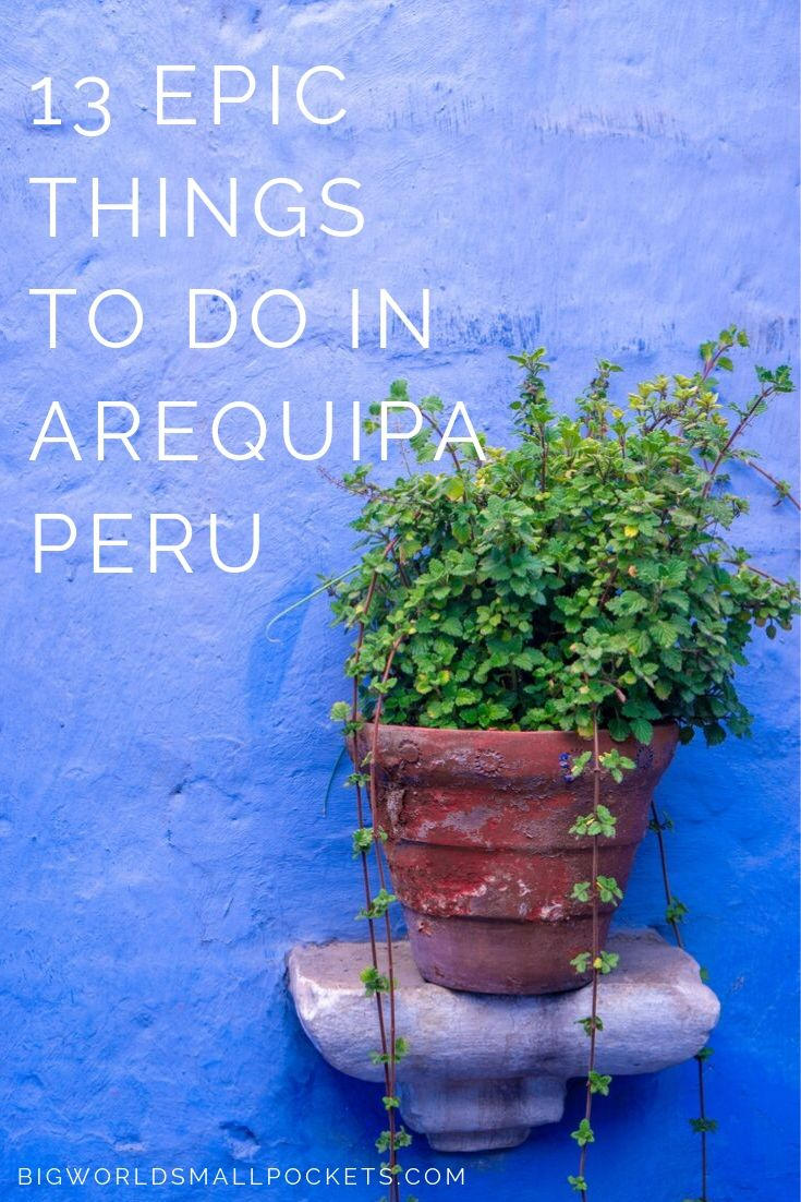 13 Best Things to Do in Arequipa - Peru's Best City