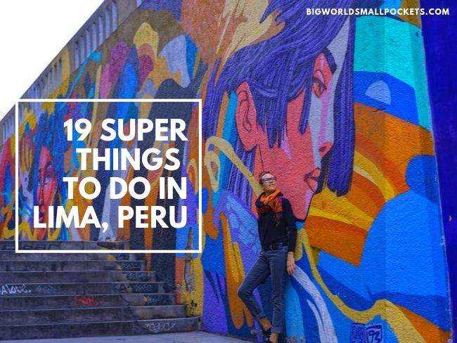 19 Super Things to Do in Lima, Peru