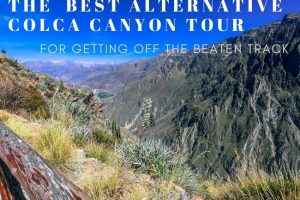 Best ALTERNATIVE Colca Canyon Tour For Getting Off the Beaten Track