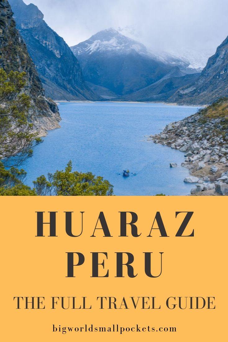 Huaraz, Peru - The Full Travel Guide {Big World Small Pockets}