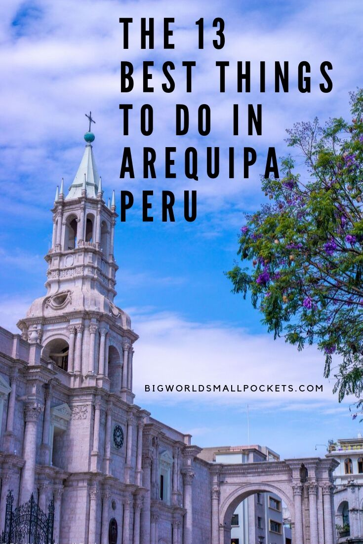 The 13 Top Things to Do in Arequipa, Peru