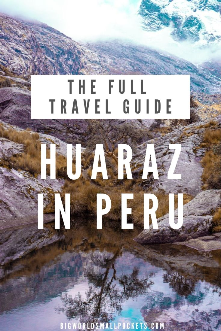 The Full Travel Guide to Huaraz in Peru {Big World Small Pockets}