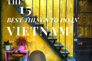 The 15 Best Things to Do in Vietnam