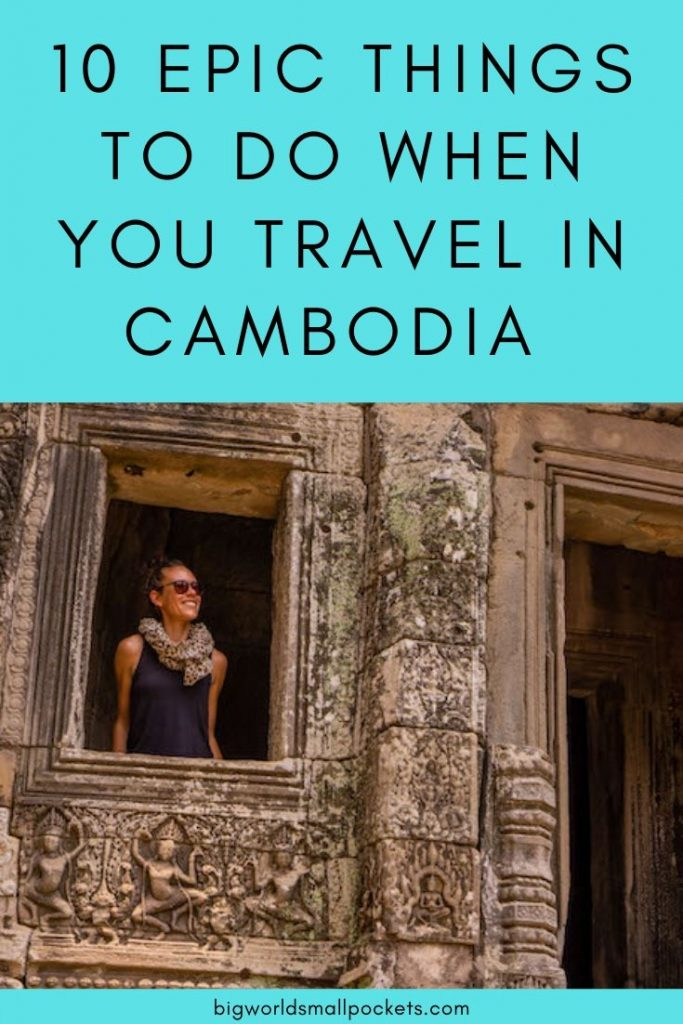 10 Epic Things To Do When you Travel in Cambodia
