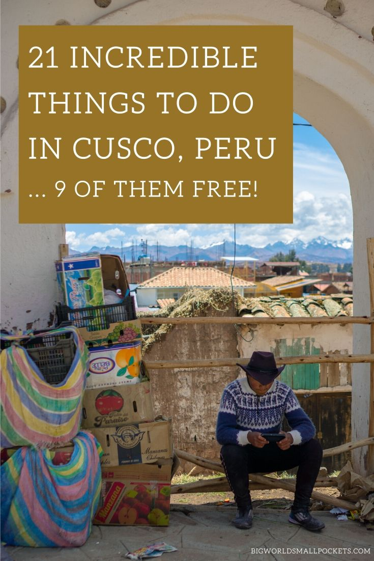 21 Epic Things to do in Cusco, Peru .. 9 of them are Free!