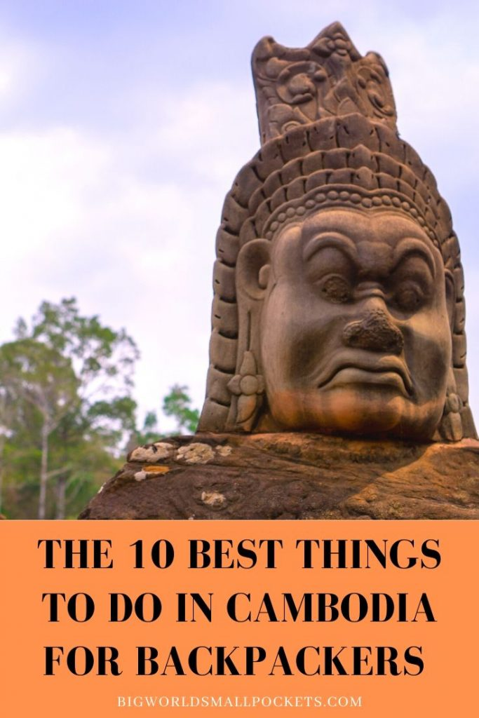 The 10 Best Things To Do In Cambodia for Backpackers