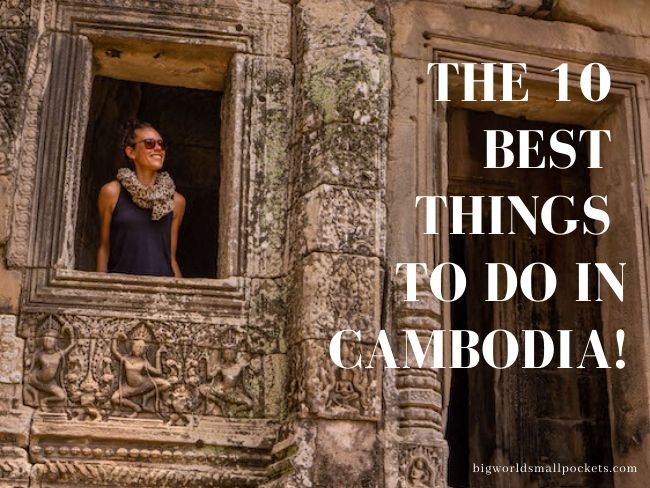 The 10 Best Things to do in Cambodia!